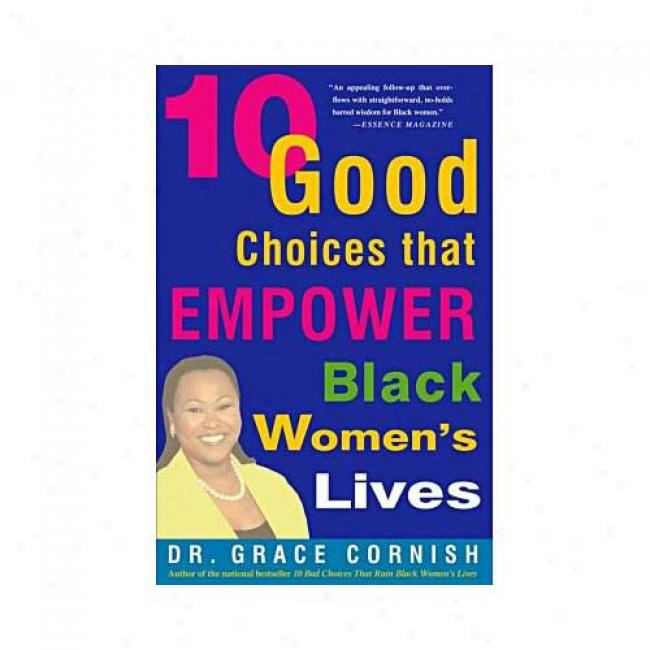 10 Good Choices That Empower Black Women''s Lives By Grace Cornish, Isbn 060980717x