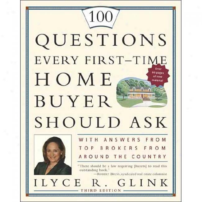 100 Questionw Every First-time Home Buyer Should Ask: With Answers From Crop Brokers From About The Country