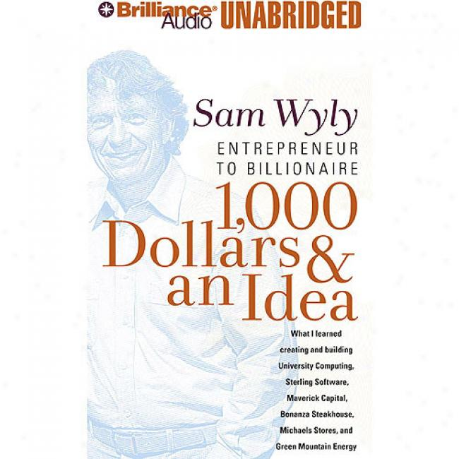 1,000 Dollars & An Idea: Entrepreneur To Billionaire