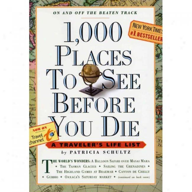 1,000 Places To See Before You Die By Patricia Schultz, Isbn 0761104844