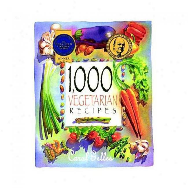 1,000 Vegetarian Recipes By Caroll Gelles, Isbn 0025429655