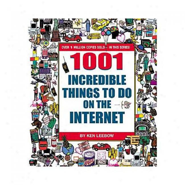 1001 Incredible Things To Do On The Internet By Ken Leebow, Isbn 0446678813