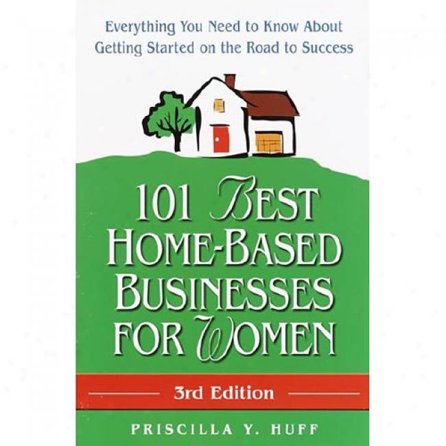 101 Best Home-based Businesses In the place of Women: Everything You Need To Know Hither and thither Getting Started On The Road To Success By Priscilla Y. Huff, Isbn 0761528172