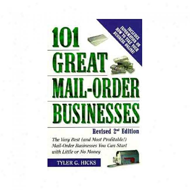 101 Great Mail-order Businesses: The Same Best (and Mosy Profitable!) Mail-order Businesses You Be able to Starr In the opinion of Little Or No Money By Tyler Gregory Hics, Isbn 0761521305