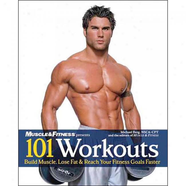 101 Workouts: Build Muscle, Lose Fat & Reach Your Fitness Goals Faster