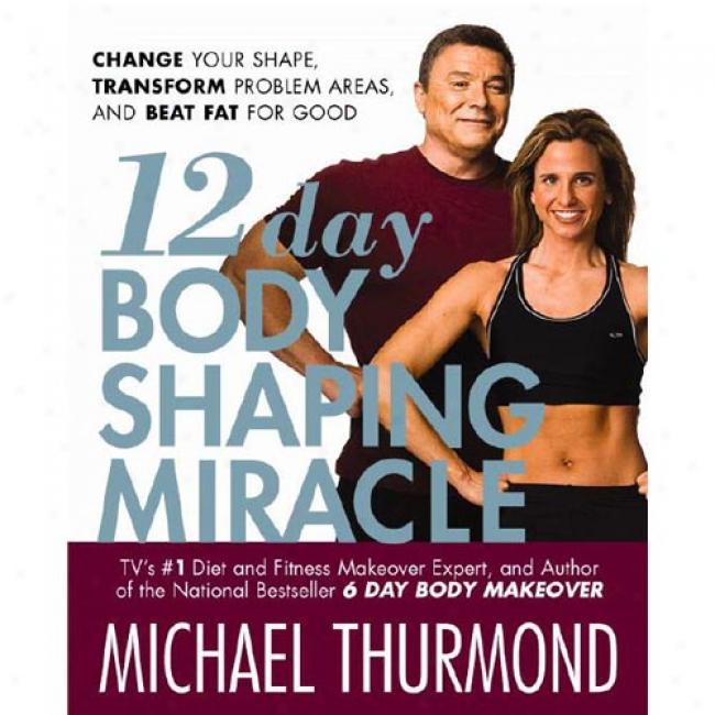 12-day Body Shaping Miracle: Change Your Shape, Transfprm Problem Areas, And Beat Fat For Unblemished