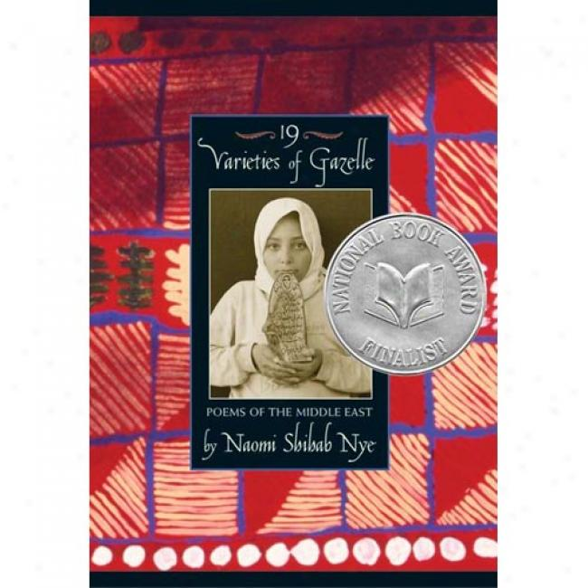 19 Varieties Of Gazelle: Poems Of The Middle East By Naomi Shihab Nye, Isbn 0060097655