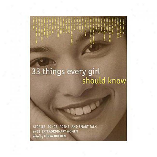 33 Things Every Girl Should Know: Stories, Songs, Poems, And Smart Talk By 33 Extraordinary Women By Tonya Bolden, Isbn 0517709368