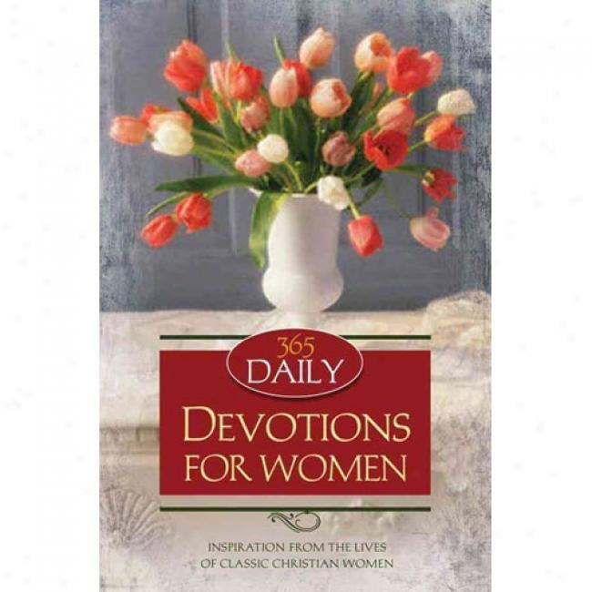 365 Daily Devotions For Women:: Inspiration From The Lives Of Classic Christian Women