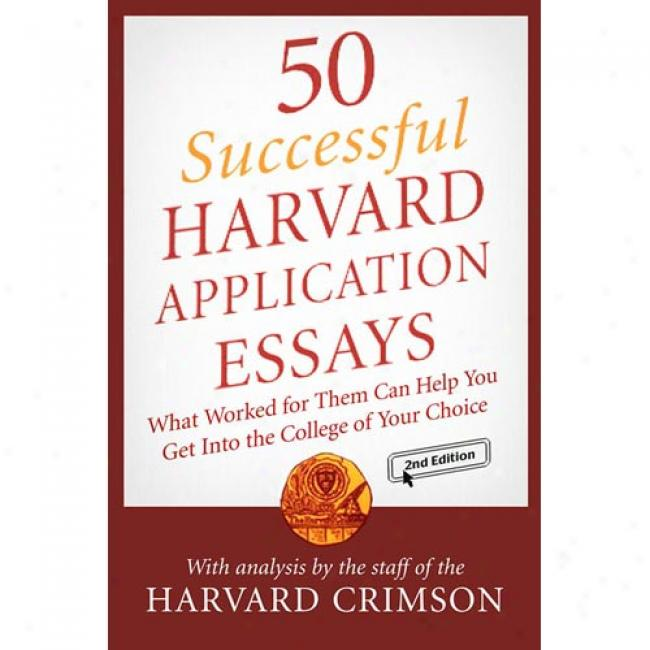 50 Successful Harvard Application Essays: What Worked In quest of Them Can Help You Get Into The College Of Your Election