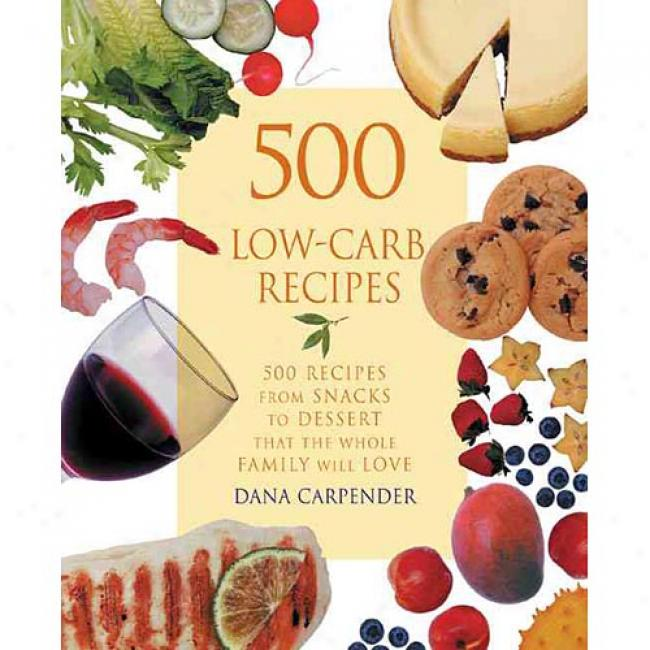 500 Low-carbb Recipes: 500 Recipes, From Snacks To Dessert, That The Whole Family Will Love Bu Dana Carpender, Isbn 1931412065