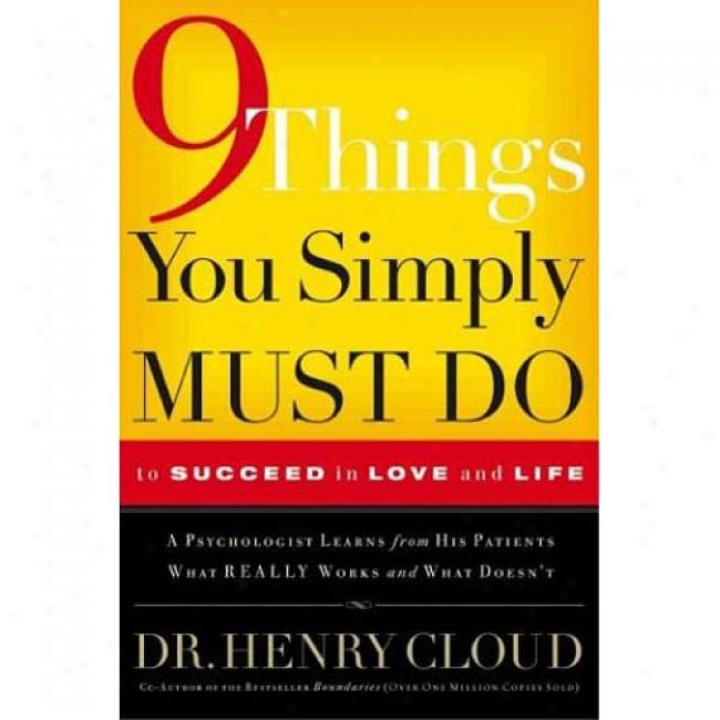 9 Things You Simply Must Do To Succeed In Love And Life: A Psychologist Probes The Mystery Of Wy A little Lives Really Work And Otjers Don't