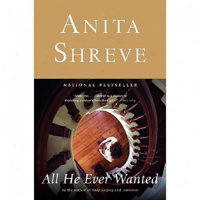 A All He Ever Wanted By Anita Shreve, Isbn 0316735736