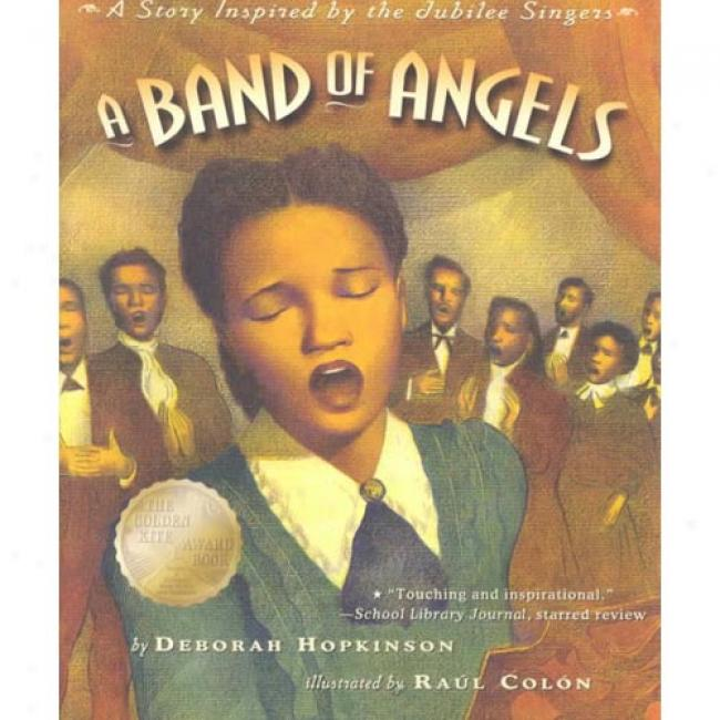 A Band Of Angels: A Story Inspired By The Jubilee Singers By Deborah Hopkison, Isbn 0689848870