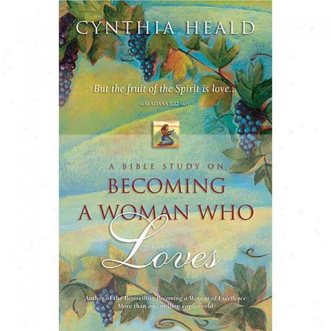 A Bible Study On Becoming A Women Who Loves By Cynthis Heald, Isbn 0785272437