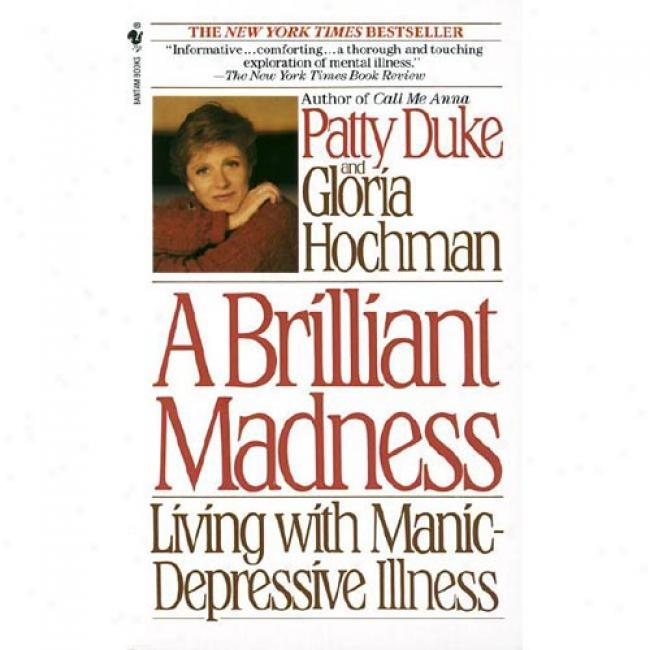 A Brilliant Madness: Living With Manic-depressive Illness Along Patty Duke, Isbn 0553560727