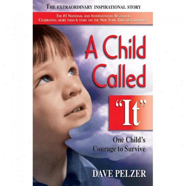 A Child Called It: One Child's Coruage To Survive By Dave Pelzer, Isbn 1558743669