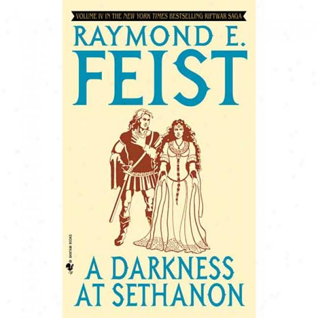 A Darkness At Sethanon By Raymond E. Feist, Isbn 0553263285
