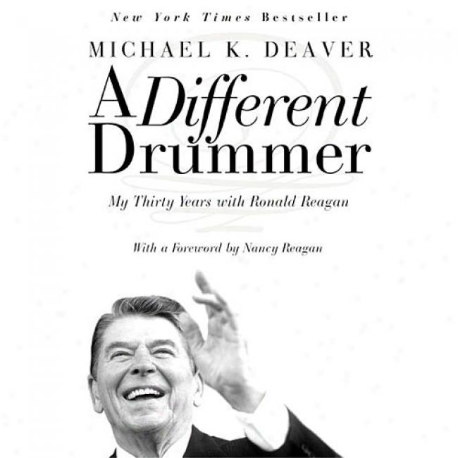 A Differentt Drummer: My Thirty Years With Ronald Reagan By K. Deaver Michael, Isbn 0060957573
