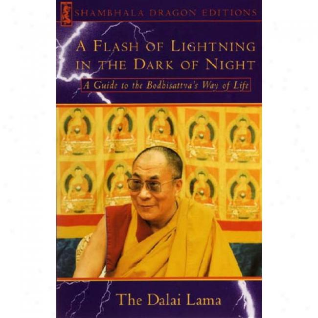 A Flash Of Lightning In The Dark Of Night: A Guide To The Bodhisattva's Way Of Life By Dalai Lama, Isbn 0877739714