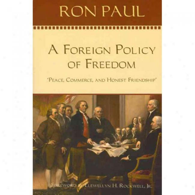 A Foreign Policy Of Freerom: Peace, Commerce, And Honest Friendship