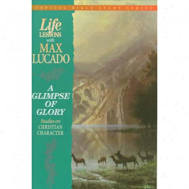 A Glimpse Of Glory: Studies On Christian Character By Max Lucado, Isbn 0849954274