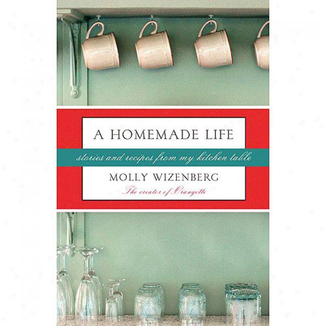 A Homemade Life: Stoories And Recipes From My Kitchen Table