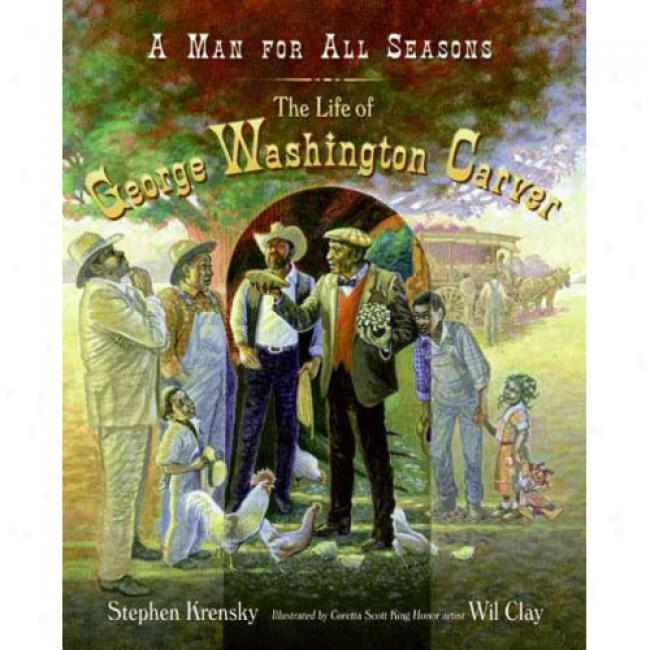 A Man For Altogether Seasons: The Conduct Of George Washington Carver