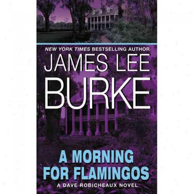 A Morning For Flamingos By James Lee Burke, Isbn 0380713608