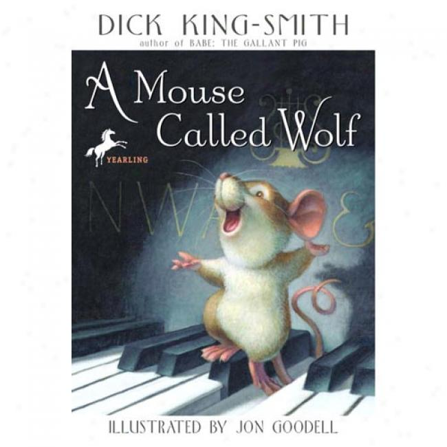 A Mouse Called Wolf By Dick King-smith, Isbn 0375800662
