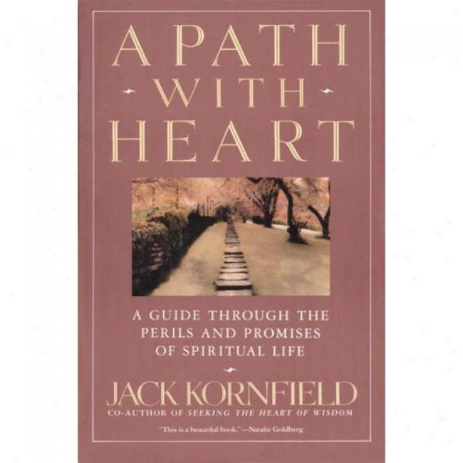 A Path With Heart: A Guide Through The Perils And Promises Of Spiritual Life By Jack Kornfield, Isbn 0553372114