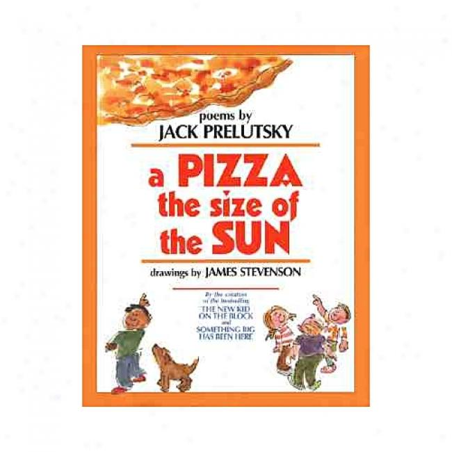 A Pizza The Size Of The Sun By Jack Prelutsky, Isbn 0688132359