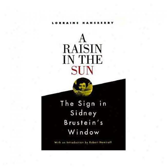 A Raisin In The Sun, And: The Sign In Sidney Brustein's Windwo By Lorraine Hansberry, Isbn 0679755314