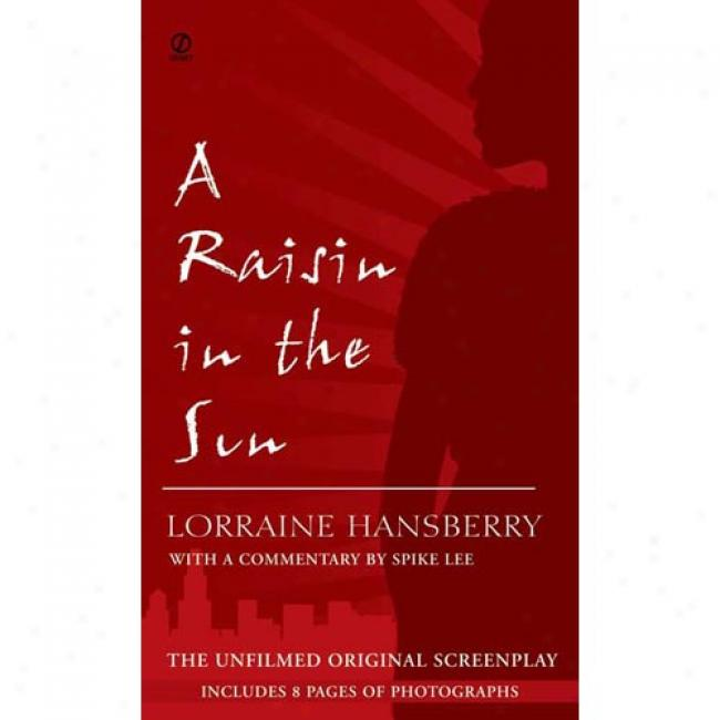 A Raisin In The Sun: The Unfilmed Original Screenplay By Lorraine Hansberry, Isbn 0451283886