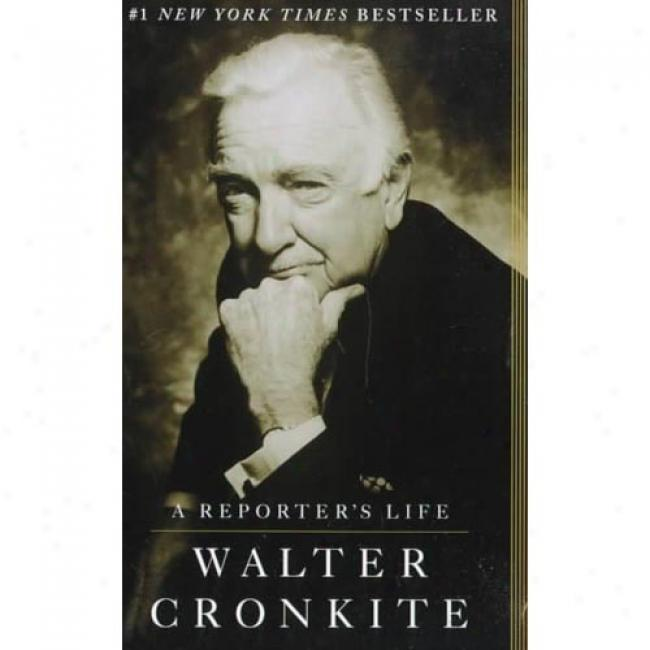A Reporter's Life By Walter Cronkite, Isbn 034541103x