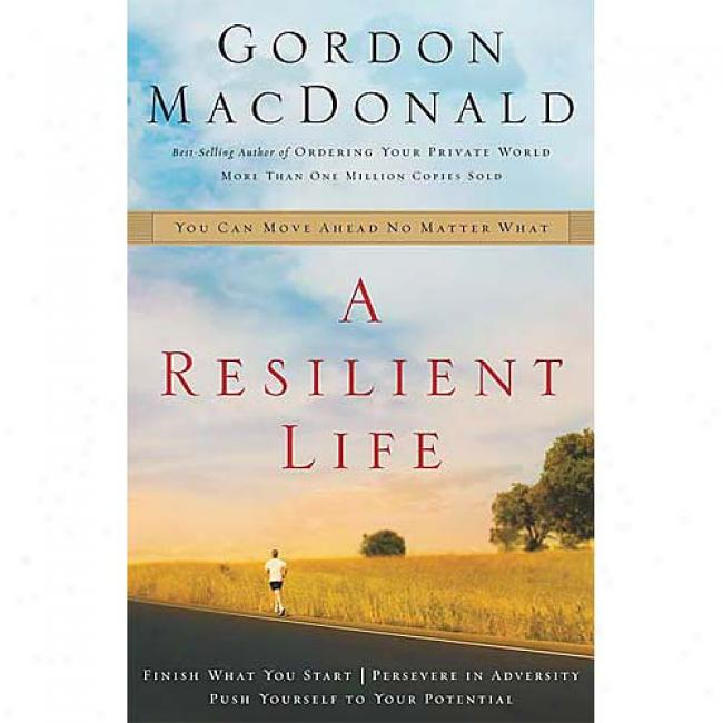 A Resilient Life: You Can Move Ahead No Mattsr What