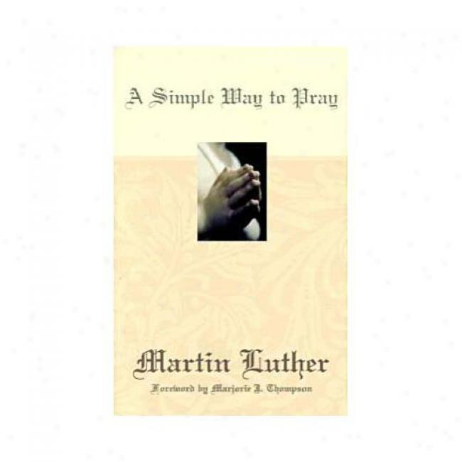 A Simple Way To Ask  By Martin Luther, Isbn 0664222730