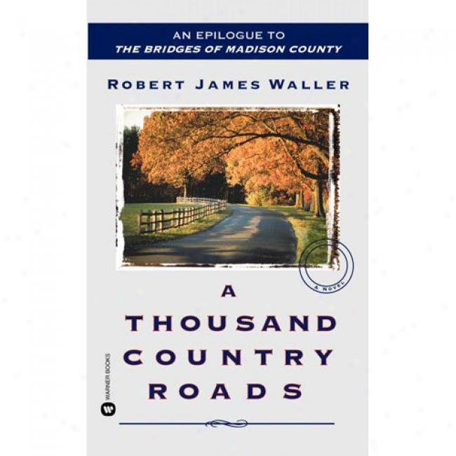 A Thousand Country Roads By Robert James Waller, Isbn 0446613061