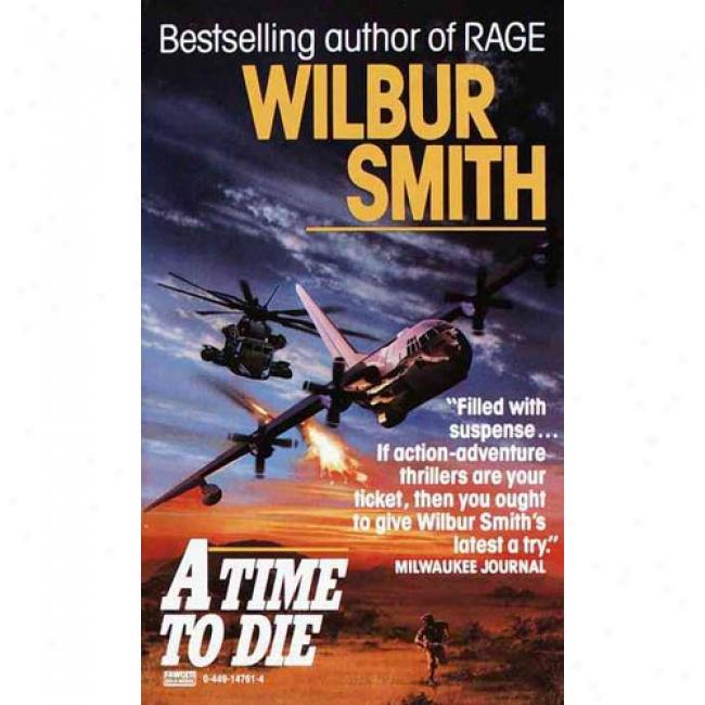 A Time To Die By Wilbur Smith, Isbn 0449147614