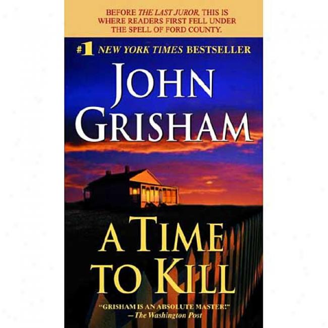 A Time To Kill By John Grisham, Isbn 0440211727