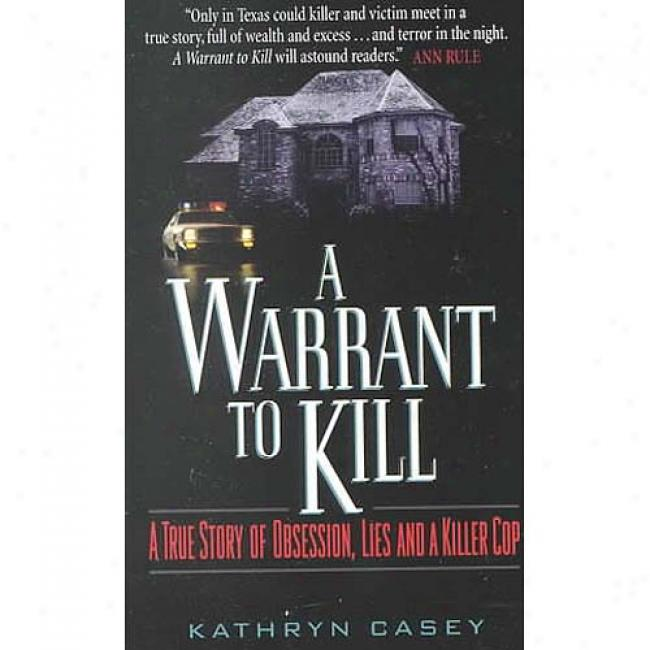 A Assure To Kill: A True Stor Of Obsession, Lkes And A Killer Cop By Kathryn Casey, Isbn 0380780410