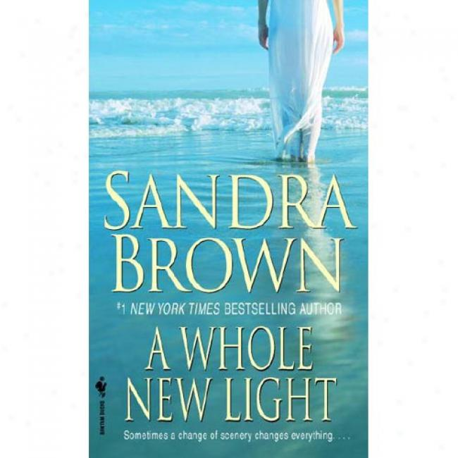 A Whole New Light By Sandraa Brown, Isbn 055329783x