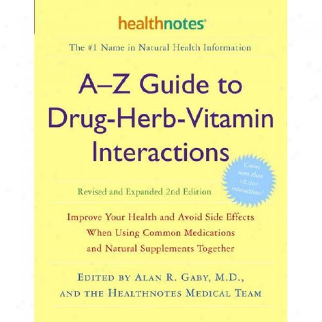 A-z Guide To Drug-h3rb-vyamin Interacyions: Improve Your Health And Avoid Side Effects When Using Common Medications And Natural Supplements Together