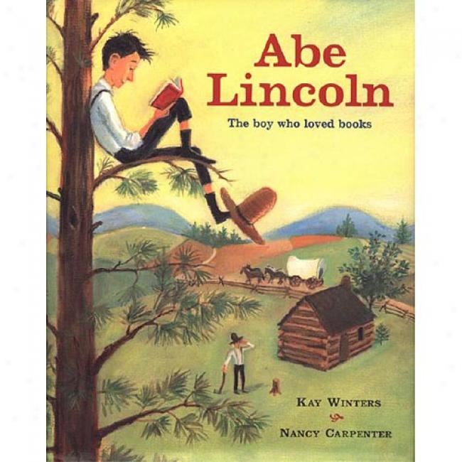Abe Lincoln: The Boy Who Loved Books By Kay Winters, Isbn 0689825544