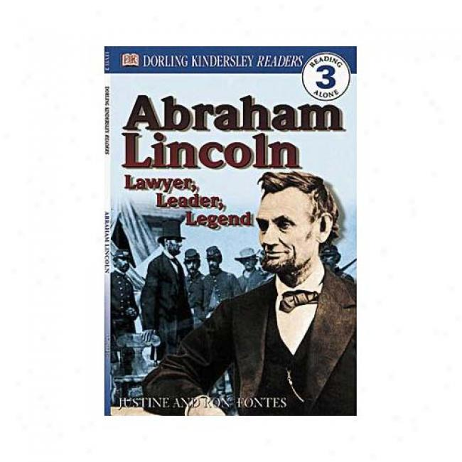 Abraham Lincoln: Lawyer, Leader, Legend By Ron Fontes, Isbn 0789473755