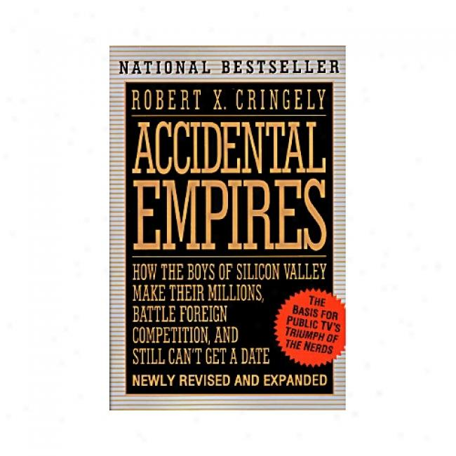 Accidental Empires Revisited: How The Boys Of Silicon Valley Make Their Millions By Robert X. Cringely, Isbn 0887308554