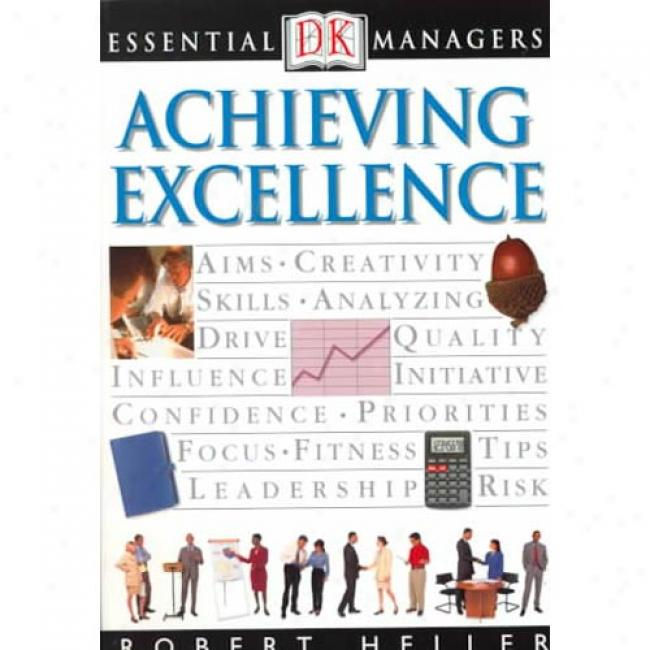 Achieving Excellence By Robert Heller, Isbn 0789448637