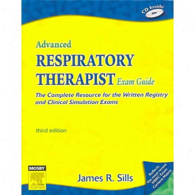 Advanced Respiratory Therapist Exam Guide: The Compltee Resource For The Written Registry And Clinical Simulation Exams [with Cdrom]