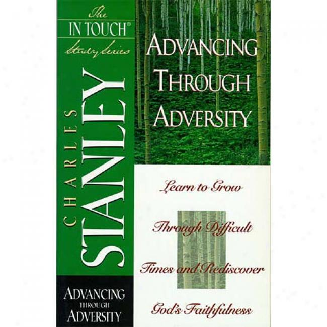 Advancing Through Adversity: Learn To Grow Through Difficult Tomes And Rediscover Goc's Faithfulness By Charles F. Stanley, Isbn 0785272585