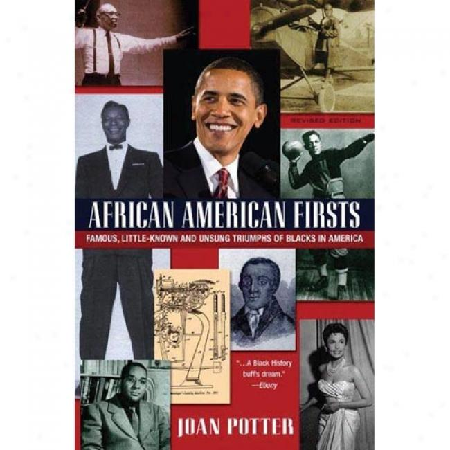 African American Firsts: Famous Little-known And Unsung Triumphs Of Blacks In America By Joan Potter, Isbn 0758202431